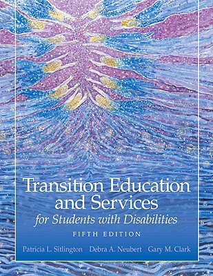 Transition Education and Services for Students With Disabilities By Sitlington, Patricia L./ Neubert, Debra A./ Clark, Gary M.