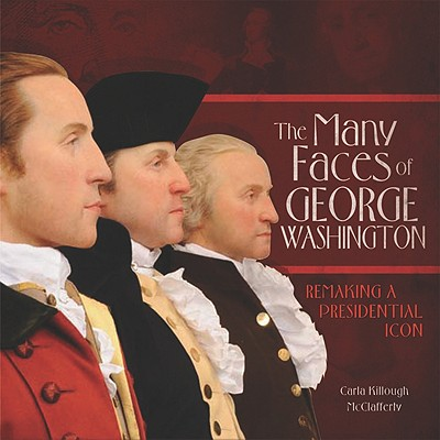 The Many Faces of George Washington By McClafferty, Carla Killough